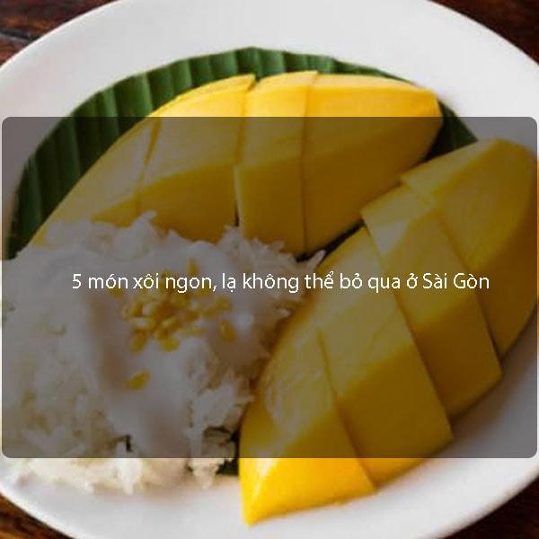 5 món xôi ngon, lạ không thể bỏ qua ở Sài Gòn